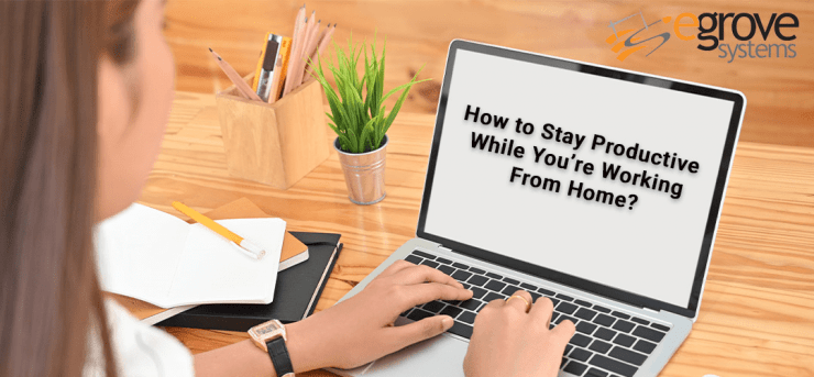 stay productive by working from home