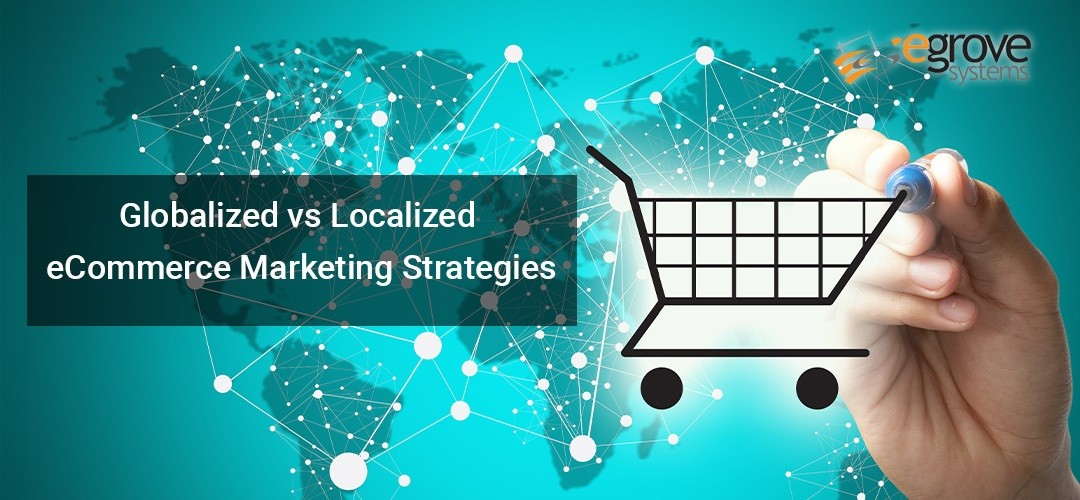 Globalized vs Localized eCommerce Marketing Strategies